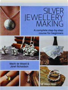 SILVER JEWELLERY MAKING: A Complete Step-by-Step Course for Beginners