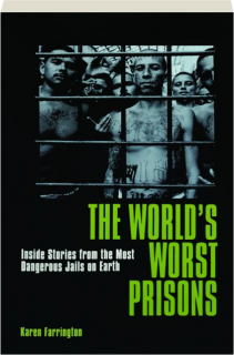 THE WORLD'S WORST PRISONS: Inside Stories from the Most Dangerous Jails on Earth