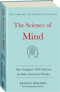 THE SCIENCE OF MIND: The Original 1926 Edition & Other Essential Works