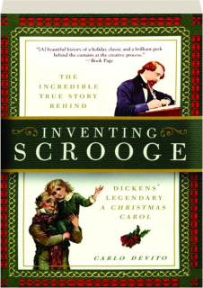 INVENTING SCROOGE: The Incredible True Story Behind Dickens' Legendary <I>A Christmas Carol</I>