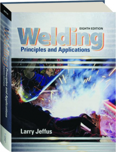WELDING, EIGHTH EDITION: Principles and Applications