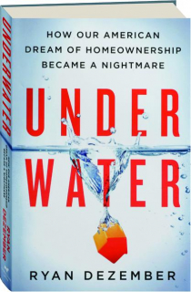UNDERWATER: How Our American Dream of Homeownership Became a Nightmare