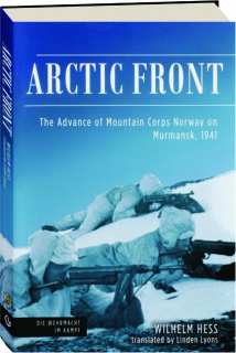 ARCTIC FRONT: The Advance of Mountain Corps Norway on Murmansk, 1941