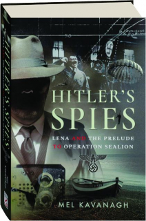 HITLER'S SPIES: Lena and the Prelude to Operation Sealion