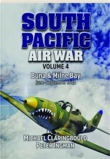 SOUTH PACIFIC AIR WAR, VOLUME 4: Buna & Milne Bay, June-September 1942