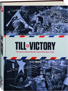 TILL VICTORY: The Second World War by Those Who Were There
