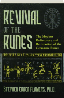 REVIVAL OF THE RUNES: The Modern Rediscovery and Reinvention of the Germanic Runes