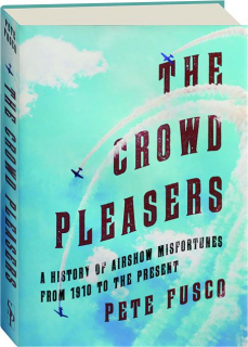 THE CROWD PLEASERS: A History of Airshow Misfortunes from 1910 to the Present