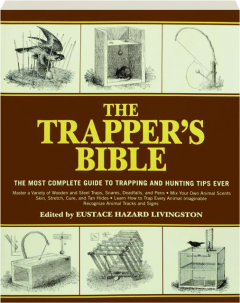 THE TRAPPER'S BIBLE: The Most Complete Guide to Trapping and Hunting Tips Ever