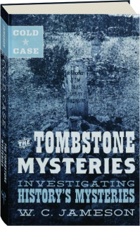 THE TOMBSTONE MYSTERIES: Investigating History's Mysteries