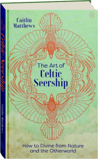 THE ART OF CELTIC SEERSHIP: How to Divine from Nature and the Otherworld