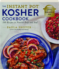 THE INSTANT POT KOSHER COOKBOOK: 100 Recipes to Nourish Body and Soul