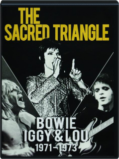THE SACRED TRIANGLE: Bowie, Iggy & Lou 1971-1973
