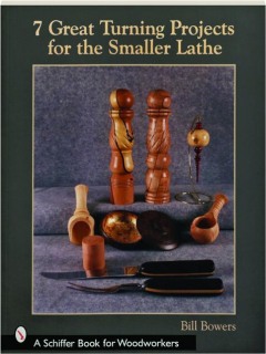 7 GREAT TURNING PROJECTS FOR THE SMALLER LATHE