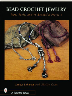 BEAD CROCHET JEWELRY: Tips, Tools, and 15 Beautiful Projects
