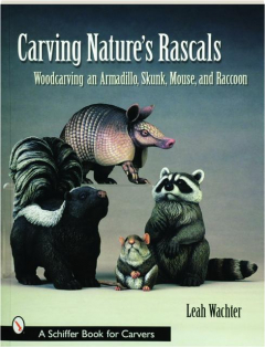 CARVING NATURE'S RASCALS: Woodcarving an Armadillo, Skunk, Mouse, and Raccoon