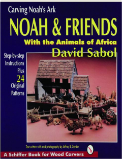 CARVING NOAH'S ARK: Noah & Friends with the Animals of Africa