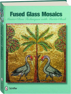 FUSED GLASS MOSAICS: Master Class Techniques with Martin Cheek