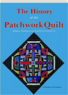 THE HISTORY OF THE PATCHWORK QUILT: Origins, Traditions and Symbols of a Textile Art