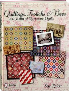 QUILTINGS, FROLICKS & BEES: 100 Years of Signature Quilts