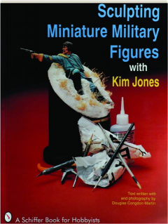 SCULPTING MINIATURE MILITARY FIGURES WITH KIM JONES