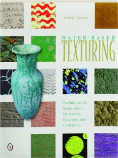 WATER-BASED TEXTURING: Techniques & Inspirations for Artists, Teachers, and Craftsmen