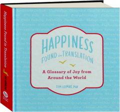 HAPPINESS FOUND IN TRANSLATION: A Glossary of Joy from Around the World