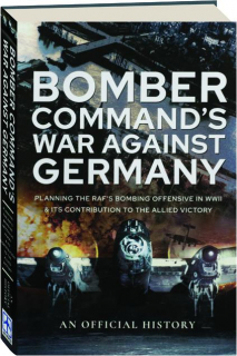 BOMBER COMMAND'S WAR AGAINST GERMANY: An Official History