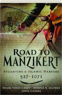ROAD TO MANZIKERT: Byzantine & Islamic Warfare, 527-1071