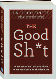 THE GOOD SH*T: What Your Sh*t Tells You About What You Should or Shouldn't Eat