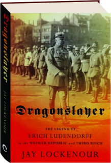 DRAGONSLAYER: The Legend of Erich Ludendorff in the Weimar Republic and Third Reich