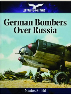 GERMAN BOMBERS OVER RUSSIA: Luftwaffe at War