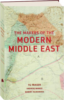 THE MAKERS OF THE MODERN MIDDLE EAST, REVISED 2ND EDITION