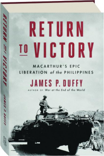 RETURN TO VICTORY: MacArthur's Epic Liberation of the Philippines