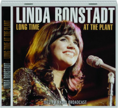 LINDA RONSTADT: Long Time at the Plant