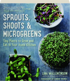 SPROUTS, SHOOTS & MICROGREENS: Tiny Plants to Grow and Eat in Your Home Kitchen