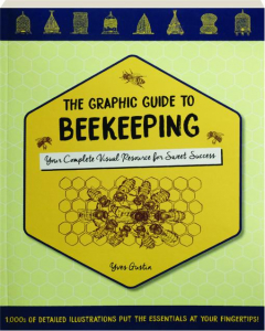 THE GRAPHIC GUIDE TO BEEKEEPING: Your Complete Visual Resource for Sweet Success
