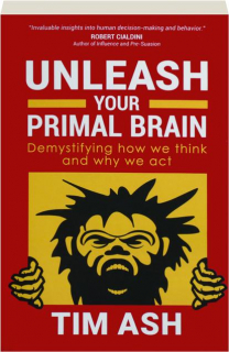 UNLEASH YOUR PRIMAL BRAIN: Demystifying How We Think and Why We Act