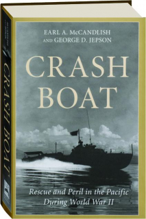 CRASH BOAT: Rescue and Peril in the Pacific During World War II