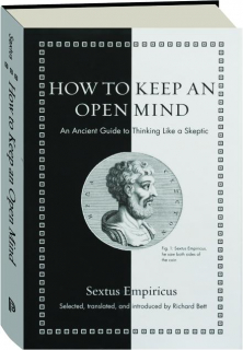 HOW TO KEEP AN OPEN MIND: An Ancient Guide to Thinking Like a Skeptic