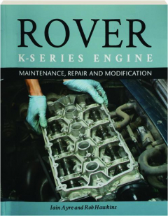 ROVER K-SERIES ENGINE: Maintenance, Repair and Modification