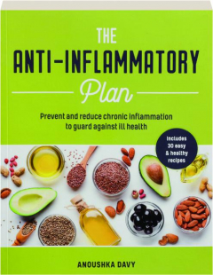 THE ANTI-INFLAMMATORY PLAN: Prevent and Reduce Chronic Inflammation to Guard Against Ill Health