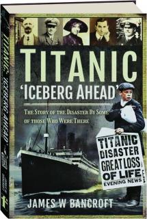 <I>TITANIC:</I> 'Iceberg Ahead'