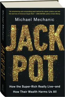 JACKPOT: How the Super-Rich Really Live--and How Their Wealth Harms Us All