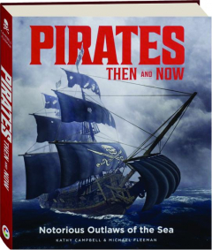 PIRATES THEN AND NOW: Notorious Outlaws of the Sea