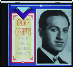 GEORGE GERSHWIN: The One and Only!