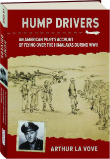 HUMP DRIVERS: An American Pilot's Account of Flying over the Himalayas During WWII