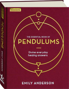 THE ESSENTIAL BOOK OF PENDULUMS: Divine Everyday Healing Answers