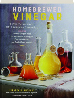 HOMEBREWED VINEGAR: How to Ferment 60 Delicious Varieties