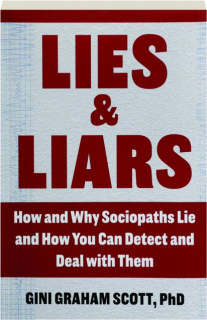 LIES & LIARS: How and Why Sociopaths Lie and How You Can Detect and Deal with Them